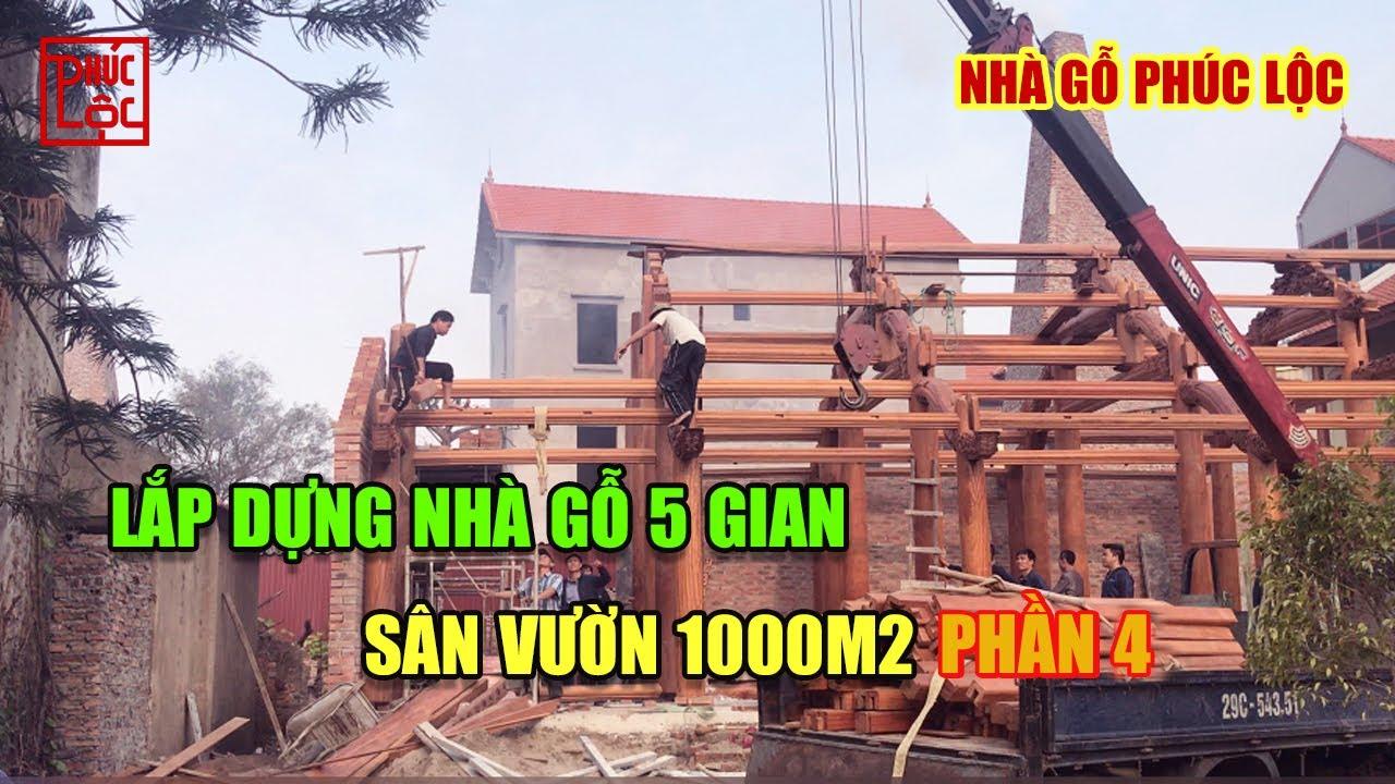 Lắp Dựng Nhà Gỗ Lim 5 Gian Sân Vườn 1000m2 : Nhà Gỗ Lim 5 Gian Thông Hiên Bắc Ninh - Phần 4