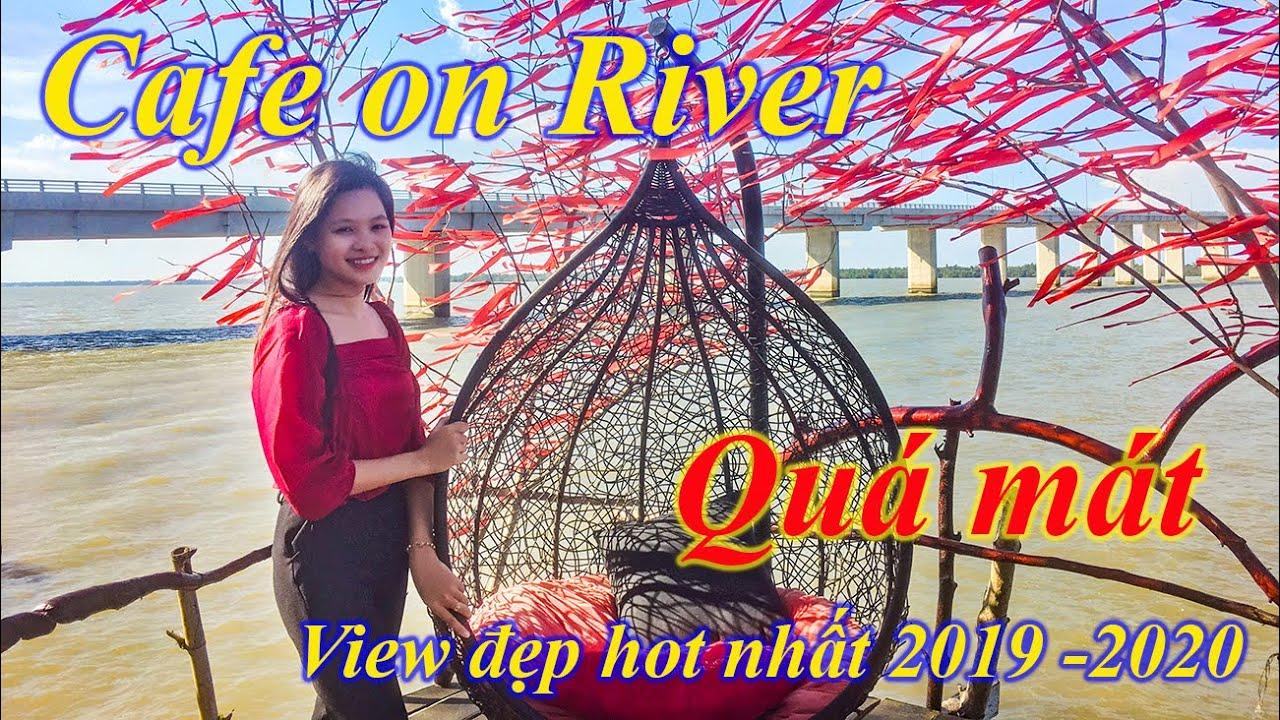 Review Cafe on Mekong River   Quán cafe bên cầu Cổ Chiên view đẹp, hot nhất 2020   Tránh nóng mùa hè