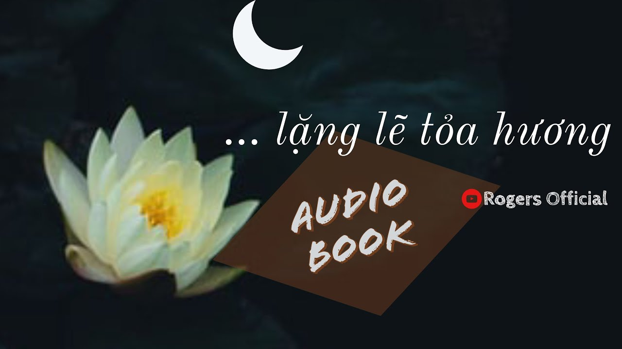🌈 Trong Đêm Hoa Loa Kèn Lặng Lẽ Tỏa Hương (Audiobook)