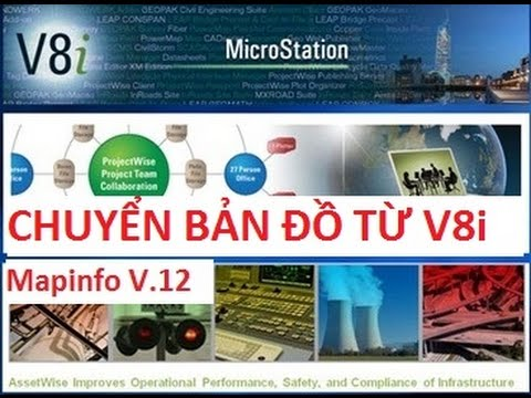 Convert file Microstation V8i to Mapinfo - Chuyển bản đồ phiên bản mới